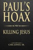 Paul's Hoax: Killing Jesus