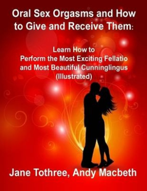 Oral Sex Orgasms and How to Give and Receive Them http://www.fishpond ...: http://fishpond.com.au/books/oral-sex-orgasms-and-how-to-give-and-receive-them-andy-macbeth-jane-tothree/9781291488517