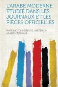 L'arabe Moderne Etudie Dans Les Journaux Et Les Pieces Officielles [FRE]