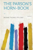 The Parson's Horn-Book .. Volume 2 [FRE]