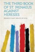 The Third Book of St. Irenaeus Against Heresies