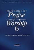 More Songs for Praise & Worship - Volume 6  : Choir/Worship Team Edition