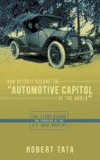 "How Detroit Became the ""Automotive Capitol of the World"""