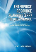 Enterprise Resource Planning (ERP) The Great Gamble