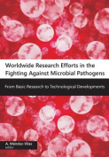Worldwide Research Efforts in the Fighting Against Microbial PathogensFrom Basic Research to Technological Developments