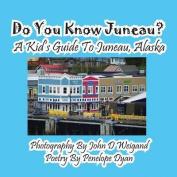 Do You Know Juneau? A Kid's Guide To Juneau, Alaska