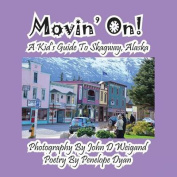 Movin' On! A Kid's Guide To Skagway, Alaska