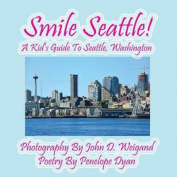 Smile Seattle! A Kid's Guide To Seattle, Washington