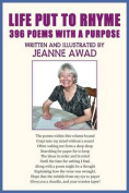 Life Put To Rhyme, 396 Poems with a Purpose