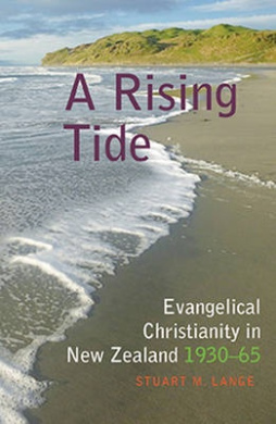 A Rising Tide: Evangelical Christianity in New Zealand 1930-65