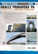 Project Planning and Control Using Oracle Primavera P6 Versions 8.1, 8.2 & 8.3 Professional Client & Optional Client Paperback