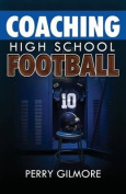 Coaching High School Football - A Brief Handbook for High School and Lower Level Football Coaches