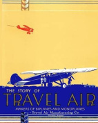 The Story of Travel Air Makers of Biplanes and Monoplanes