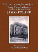 History of the Jews of Jaslo - Yizkor (Memorial) Book of the Jewish Community of Jaslo, Poland