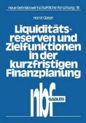 Liquiditatsreserven Und Zielfunktionen in Der Kurzfristigen Finanzplanung [GER]