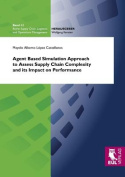 Agent Based Simulation Approach to Assess Supply Chain Complexity and Its Impact on Performance