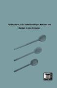 Feldkochbuch Fur Behelfsmassiges Kochen Und Backen in Den Kolonien [GER]