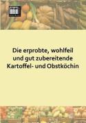Die Erprobte, Wohlfeil Und Gut Zubereitende Kartoffel- Und Obstkochin [GER]