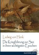 Die Kriegfuhrung Zur See in Ihren Wichtigsten Epochen