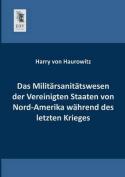Das Militarsanitatswesen Der Vereinigten Staaten Von Nord-Amerika Wahrend Des Letzten Krieges [GER]