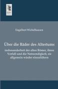 Uber Die Bader Des Altertums, Insbesonderheit Der Alten Romer, Ihren Verfall Und Die Notwendigkeit, Sie Allgemein Wieder Einzufuhren