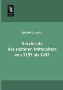 Geschichte Des Spateren Mittelalters Von 1197 Bis 1492 [GER]