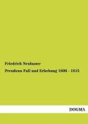 Preussens Fall Und Erhebung 1806 - 1815