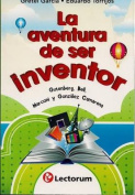 La Aventura de Ser Inventor (the Adventure of Being an Inventor) [Spanish]