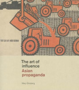 The Art of Influence. Asian Propaganda