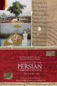 Calendar of Persian Correspondence with and Introduciton by Muzaffar Alam and Sanjay Subrahmanyam, Volume II