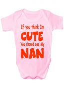 Think I'm Cute See My Nan ~ Babygrow~Babies Gift Boy/Girl Vest Babies