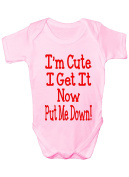 I'm Cute I Get It Now Put Me Down ~ Funny Babygrow Gift Boy/Girl Vest