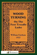Wood-Turning on the Foot Treadle Lathe