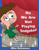 No We Are Not Playing Dodgeball