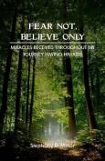 Fear Not, Believe Only