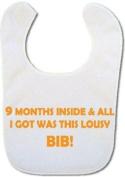 9 months inside & all I got was this lousy bib Baby Bib