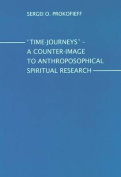 Time-Journeys - A Counter-image to Anthroposophical Spiritual Research