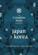 The Complete Asian Cookbook - Japan and Korea