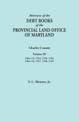 Abstracts of the Debt Books of the Provincial Land Office of Maryland. Charles County, Volume III: Liber 15
