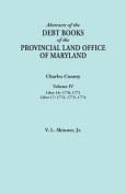 Abstracts of the Debt Books of the Provincial Land Office of Maryland. Charles County, Volume IV: Liber 16