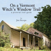 On a Vermont Witch's Window Trail a Pictorial Trail Guide