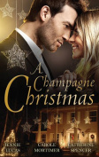 A Champagne Christmas/The Christmas Love-Child/The Christmas Night Miracle/The Italian Billionaire's Christmas Miracle