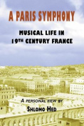 A Paris Symphony - Musical Life in 19th Century France