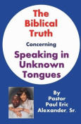The Biblical Truth Concerning Speaking in Unknown Tongues