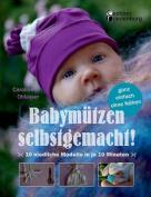 Babymutzen Selbstgemacht! 10 Niedliche Modelle in Je 10 Minuten, Ganz Einfach Ohne Nahen [GER]