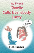 My Friend Charlie Calls Everybody Larry