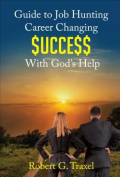 Guide to Job Hunting Career Changing $Ucce$$ with God's Help