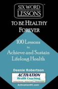 Six-Word Lessons to Be Healthy Forever