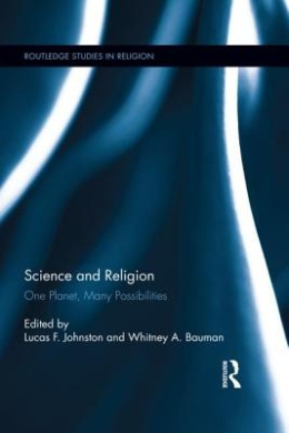 Science and Religion: One Planet, Many Possibilities (Routledge Studies in Religion)