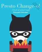 Presto Change-O!